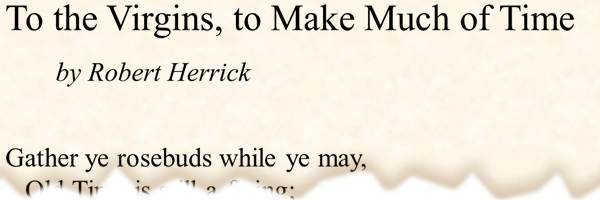 to the virgins to make much of time poem robert herrick Robert herrick- to the virgins, to make much of time , andrew marvell- to his coy mistress , john donne- the flea - essay example.
