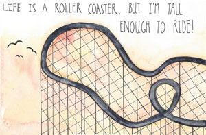 Life is a roller coaster, but I'm tall enough to ride!